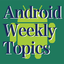 Android Weekly Topics